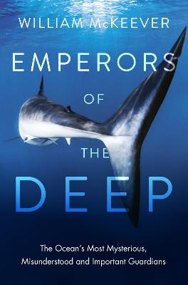 Emperors of the Deep: The Ocean's Most Mysterious, Misunderstood and Important Guardians book