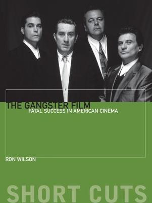 The Gangster Film: Fatal Success in American Cinema book