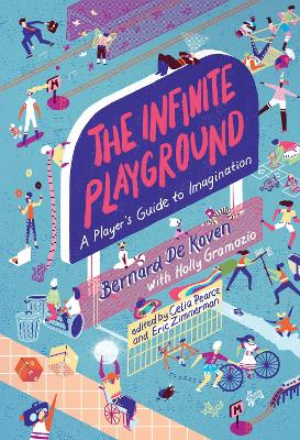 The Infinite Playground: A Player's Guide to Imagination by Bernard De Koven