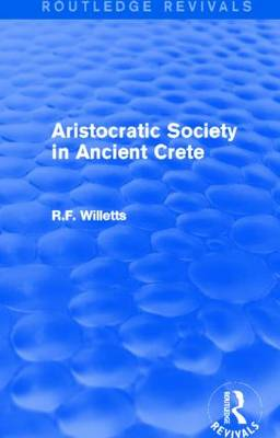 Aristocratic Society in Ancient Crete by R. F. Willetts
