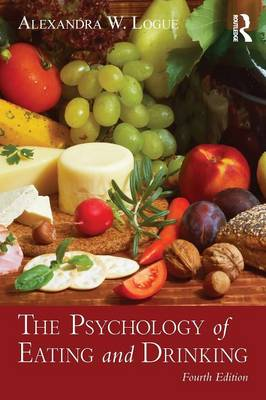 The Psychology of Eating and Drinking by Alexandra W. Logue