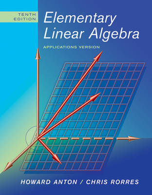 Elementary Linear Algebra: Applications Version 10th Edition by Howard Anton