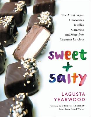 Sweet + Salty: The Art of Vegan Chocolates, Truffles, Caramels, and More from Lagusta's Luscious by Lagusta Yearwood