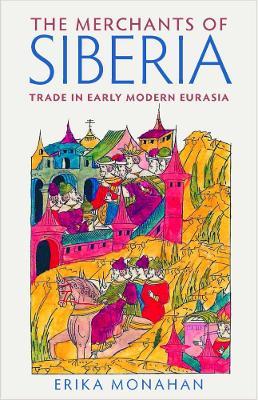 The Merchants of Siberia by Erika Monahan