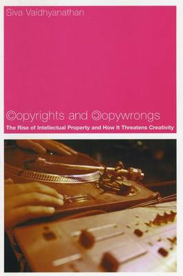 Copyrights and Copywrongs by Siva Vaidhyanathan