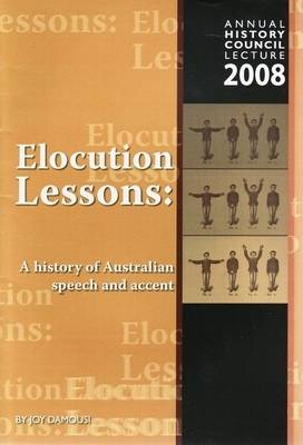 Elocution Lessons: a History of Australian Speech and Accent by Joy Damousi