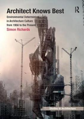Architect Knows Best: Environmental Determinism in Architecture Culture from 1956 to the Present book