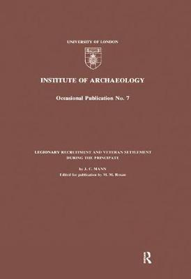 Legionary Recruitment and Veteran Settlement During the Principate by J.C. Mann