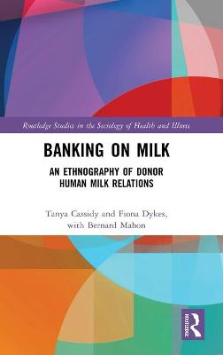Banking on Milk: An Ethnography of Donor Human Milk Relations by Tanya Cassidy