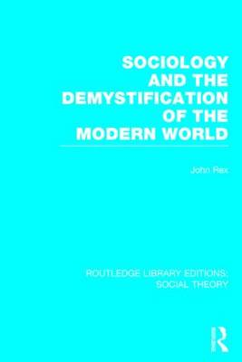 Sociology and the Demystification of the Modern World by John Rex