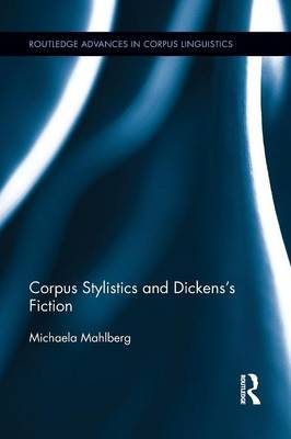 Corpus Stylistics and Dickens's Fiction by Michaela Mahlberg