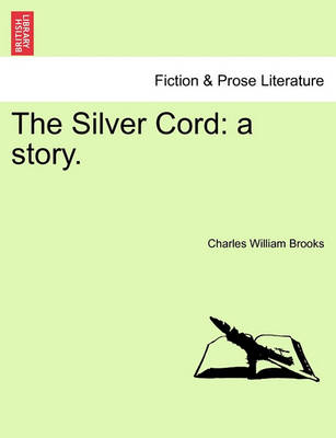 The Silver Cord: A Story. by Charles William Brooks