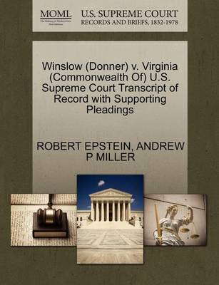Winslow (Donner) V. Virginia (Commonwealth Of) U.S. Supreme Court Transcript of Record with Supporting Pleadings by Robert Epstein