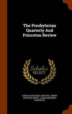 The Presbyterian Quarterly and Princeton Review by Lyman Hotchkiss Atwater