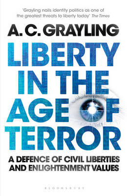 Liberty in the Age of Terror by Professor A. C. Grayling