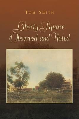 Liberty Square Observed and Noted by Dr Tom Smith