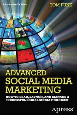 Advanced Social Media Marketing by Tom Funk