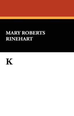 K by Mary Roberts Rinehart
