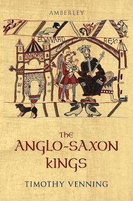 The Anglo-Saxon Kings by Timothy Venning