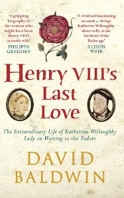 Henry VIII's Last Love by David Baldwin