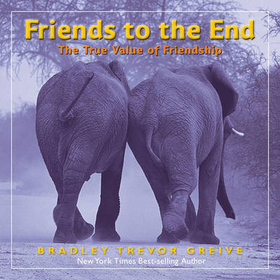 Friends to the End by Bradley Trevor Greive