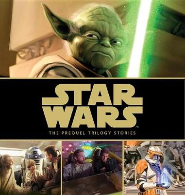 Star Wars: The Prequel Trilogy Stories by George Lucas