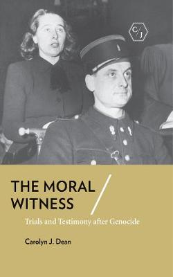 The Moral Witness: Trials and Testimony after Genocide by Carolyn J. Dean