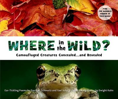 Where in the Wild?: Camouflaged Creatures Concealed...and Revealed by David M. Schwartz