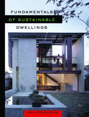 Fundamentals of Sustainable Dwellings by Avi Friedman