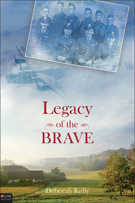Legacy of the Brave by Deborah J Kelly