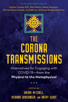 The Corona Transmissions: Alternatives for Engaging with COVID-19-from the Physical to the Metaphysical book
