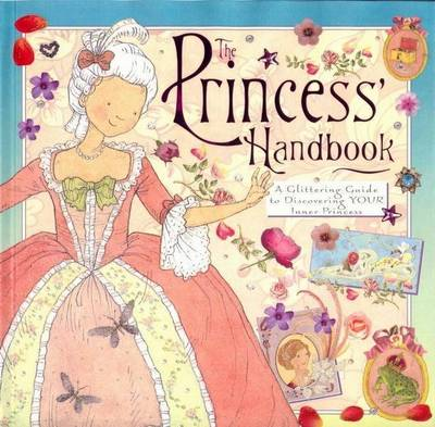 The Princess Handbook: A Guide to Finding the Princess in You by Stella Gurney