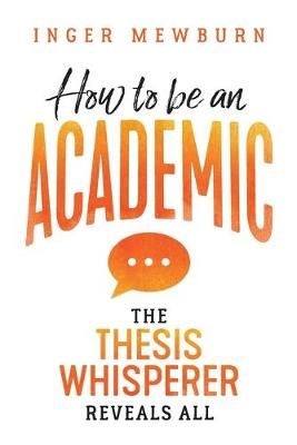 How to be an Academic by Dr Inger Mewburn