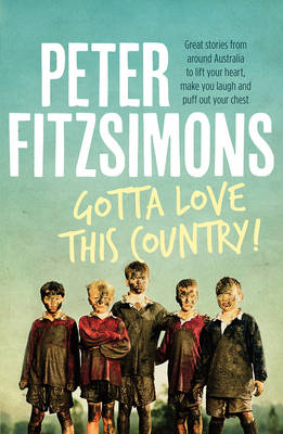 Gotta Love This Country! by Peter FitzSimons