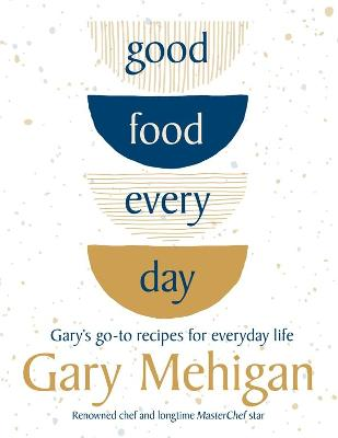 Good Food Every Day: Gary's go-to recipes for everyday life book