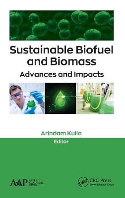 Sustainable Biofuel and Biomass: Advances and Impacts by Arindam Kuila