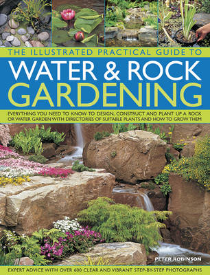Illustrated Practical Guide to Water & Rock Gardening by Peter Robinson