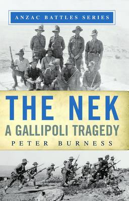 Nek: A Gallipoli Tragedy by Peter Burness