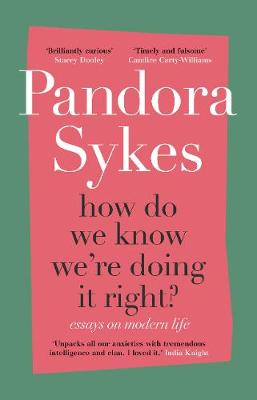 How Do We Know We're Doing It Right?: Essays on Modern Life by Pandora Sykes