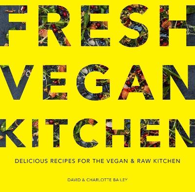 The Fresh Vegan Kitchen by David & Charlotte Bailey