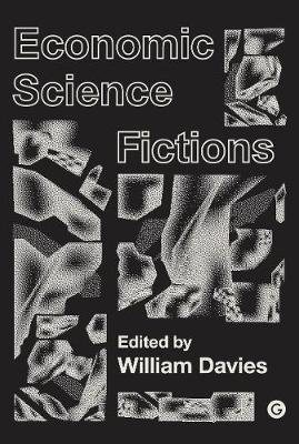 Economic Science Fictions by William Davies
