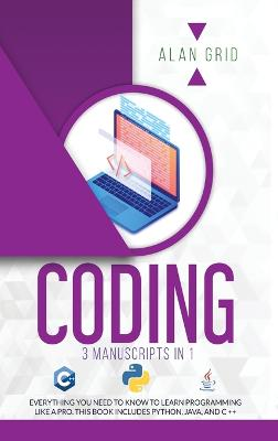Coding: All the Basic Need to Learn Programming Like a Pro. This Book Includes Python, Java, and C ++ by Alan Grid