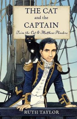 The Cat and the Captain: Trim the Cat & Matthew Flinders by Ruth Taylor and Illust. by David Parkins