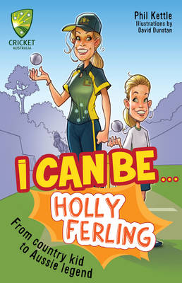 Cricket Australia: I Can Be....Holly Ferling by Phil Kettle