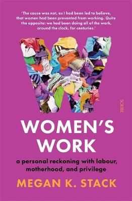Women's Work: A personal reckoning with labour, motherhood, and privilege by Megan Stack