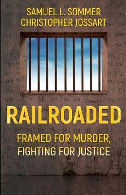 Railroaded: Framed For Murder, Fighting For Justice by Samuel L Sommer