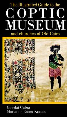 Illustrated Guide to the Coptic Museum and Churches of Old Cairo book