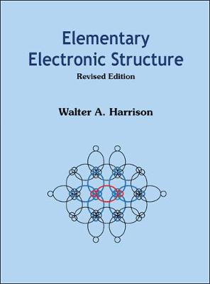 Elementary Electronic Structure (Revised Edition) by Walter A. Harrison