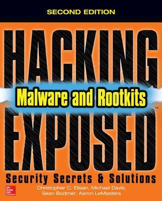 Hacking Exposed Malware & Rootkits: Security Secrets and Solutions, Second Edition by Christopher C. Elisan
