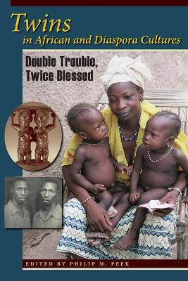 Twins in African and Diaspora Cultures by Philip M. Peek